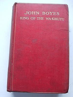 JOHN BOYES KING OF THE WA-KIKUYU: C.W.L. BULPETT. Editor