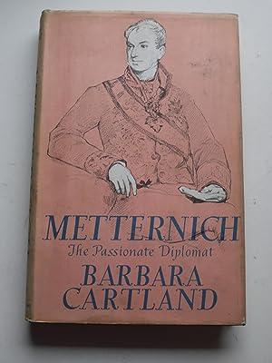 METTERNICH The passionate diplomat: BARBARA CARTLAND