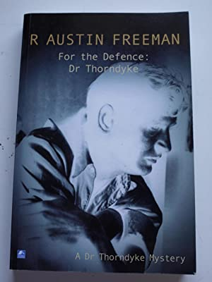 FOR THE DEFENCE Dr THORNDYKE A Dr Thorndyke mystery