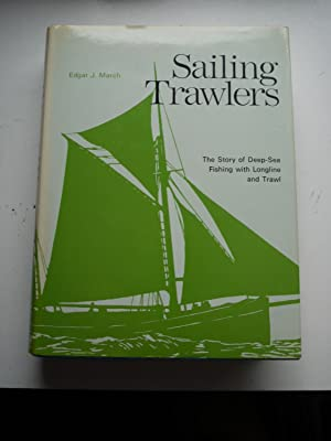 SAILING TRAWLERS the story of deep-sea Fishing: EDGAR J.MARCH