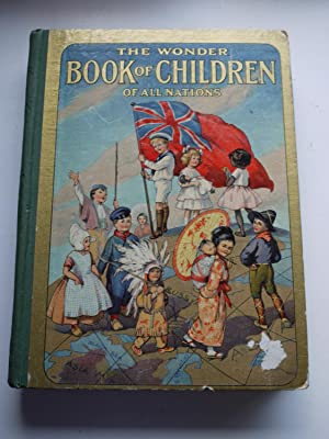 THE WONDER BOOK OF CHILDREN of All Nations and the people they live with. ** 1917 First edition **