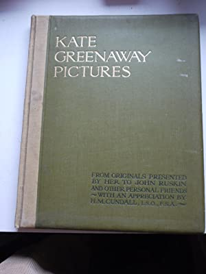 KATE GREENAWAY PICTURES From Originals Presented by her to John Ruskin and other Personal Friends...