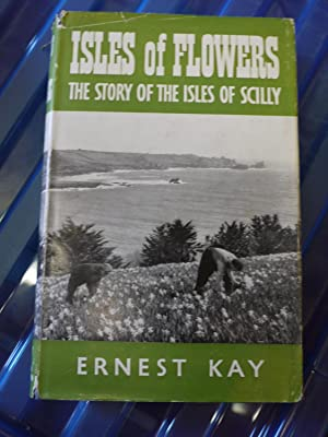 ISLES OF FLOWERS the story of the: ERNEST KAY.