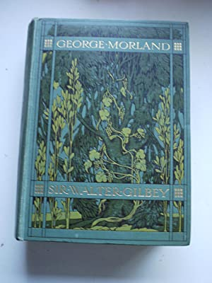 GEORGE MORLAND His life and works: SIR WALTER GILBEY