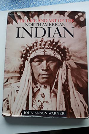 THE LIFE and ART of the NORTH AMERICAN INDIAN.