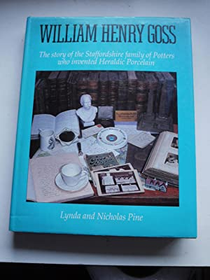 WILLIAM HENRY GOSS the Story of the Staffordshire Family of Potters Who Invented Heraldic Porcela...