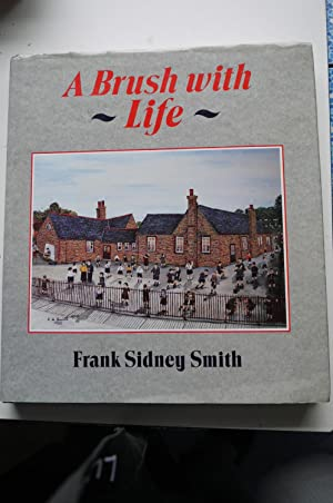 A BRUSH WITH LIFE, *** Signed ***: FRANK SIDNEY SMITH