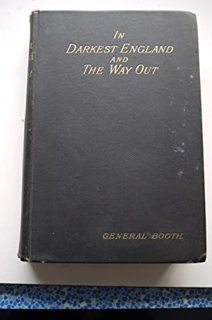 IN DARKEST ENGLAND AND THE WAY OUT.: GENERAL BOOTH
