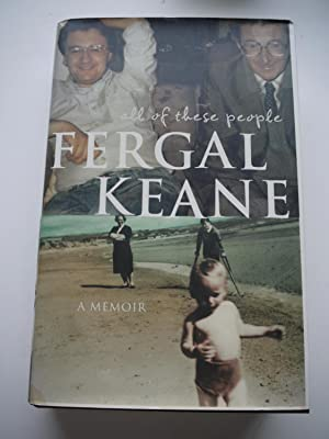 ALL OF THESE PEOPLE. *** Signed ***: FERGAL KEANE