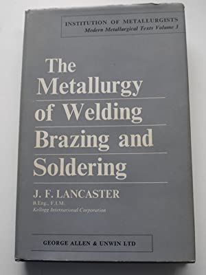 THE METALLURGY OF WELDING, BRAZING AND SOLDERING.: J.F.LANCASTER.