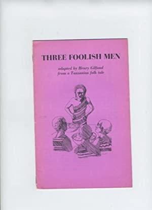 Three Foolish Men (adapted from a Tanzanian Folk Tale); African Plays for Reading.: Henry Gilfond (...