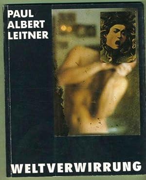 Paul Albert Leitner: Weltverwirrung: Fotografien 1987/88: Paul Albert Leitner & Otto ...