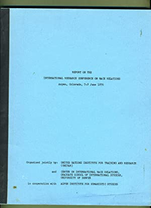 Report on the International Research Conference on Race Relations, Aspen, Colorade, 7-9 June, 1970:...