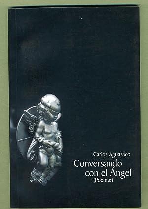 Conversando con el Angel (Poemas): Carlos Aguasaco (SIGNED)