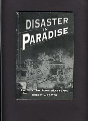 Disaster In Paradise: The Night the Roofs Went Flying.: Robert L. Foster (SIGNED)