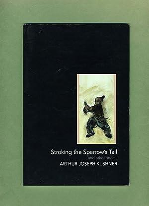 Stroking the Sparrow's Tail and Other Poems: Arthur Joseph Kushner, Bram Moreinis, Rabbi Bill ...