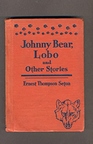 Johnny Bear, Lobo and Other Stories: Ernest Thompson Seton