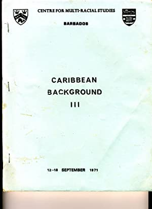 Caribbean Background III: Centre for Multi-Racial Studies: Barbados: 12-18 September 1971: F. R. ...