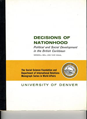 Decisions of Nationhood: Political and Social Development in the British Caribbean: Wendell Bell & ...