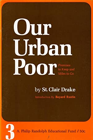 Our Urban Poor: Promises to Keep and Miles to Go.: St. Clair Drake (intro by Bayard Rustin)