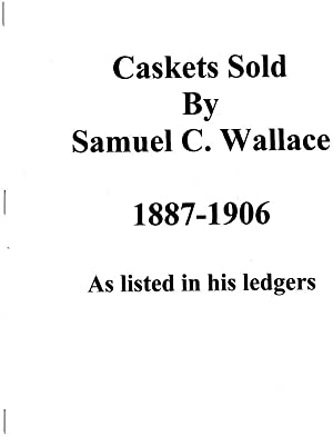Caskets Sold by Samuel C. Wallace 1887-1906, As Listed in His Ledgers: Samuel C. Wallace