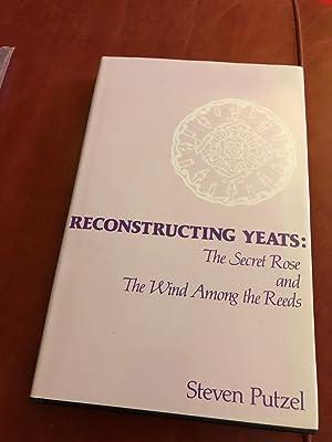Reconstructing Yeats: The Secret Rose and The: Steven Putzel