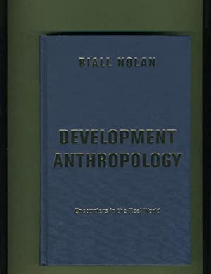 Development Anthropology: Encounters in the Real World: Riall Nolan (SIGNED & INSCRIBED)