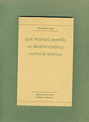 Jose Restrepo Jaramillo: Un Devenir Estetico Contra La Retorica: Jairo Morales Henao