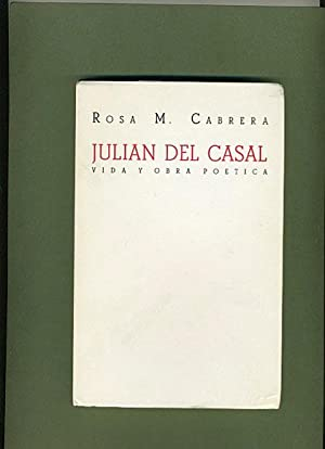 Julian del Casal: Vida y Obra Poetica: Rosa M. Cabrera (SIGNED AND INSCRIBED to the former ...