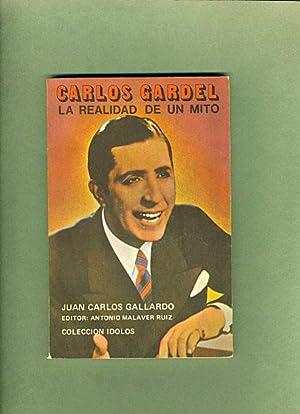 Carlos Gardel: La Realidad de un Mito: Juan Carlos Gallardo & Antonio Malaver Ruiz