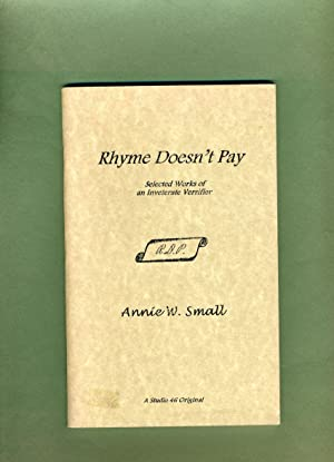 Rhyme Doesn't Pay: Selected Works of an Inveterate Versifier.: Annie W. Small.