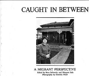 Caught In Between: A Migrant Perspective.: Rosa Safransky & Margaret Sala (editors); Dominic Hsieh ...