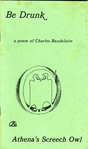 Be Drunk & Athena's Screech Owl.: Charles Baudelaire &