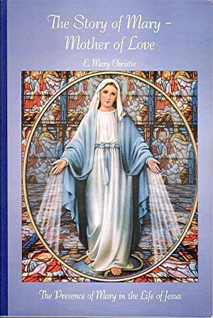 The Story of Mary - Mother of Love: E Mary Christie