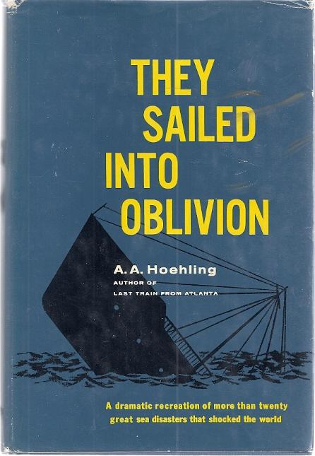 THEY SAILED INTO OBLIVION: Hoehling, A.A.