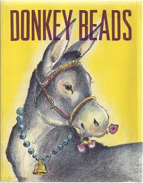 DONKEY BEADS; A TALE OF A PERSIAN DONKEY Ratzesberger, Anna Hardcover Ratzesberger, Anna. DONKEY BEADS; A TALE OF A PERSIAN DONKEY. Chicago: Albert Whitman & Co, 1938. 62pp, pictures by Kurt Wiese, sm 4to, bright and tig