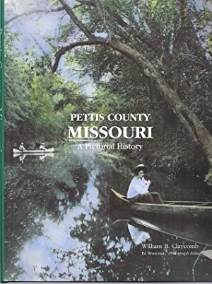 PETTIS COUNTY MISSOURI; A PICTORIAL HISTORY: Claycomb, William B.