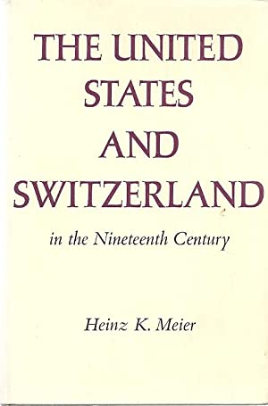 THE UNITED STATES AND SWITZERLAND IN THE NINETEENTH CENTURY: Meier, Heinz