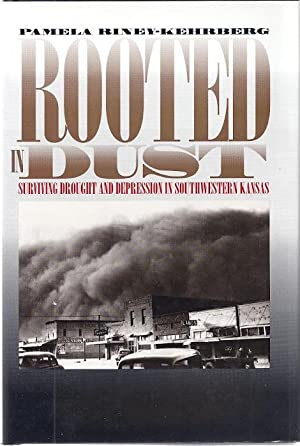ROOTED IN DUST: SURVIVING DROUGHT AND DEPRESSION IN SOUTHWESTERN: Riney-Kehrberg, Pamela