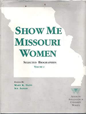 SHOW ME MISSOURI WOMEN: SELECTED BIOGRAPHIES Volume 2: Dains, Mary, ed.