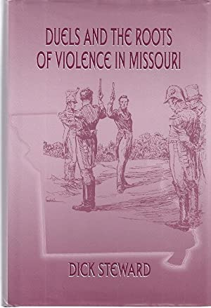 DUELS AND THE ROOTS OF VIOLENCE IN MISSOURI: Steward, Dick