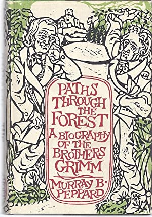 PATHS THROUGH THE FOREST; A BIOGRAPHY OF THE BROTHERS GRIMM: Peppard, Murray