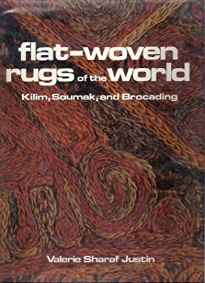 FLAT-WOVEN RUGS OF THE WORLD; KILIM, SOUMAK, AND BROCADING: Justin, Valerie Sharaf