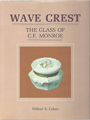 WAVE CREST: THE GLASS OF C.F. MONROE: Cohen, Wilfred