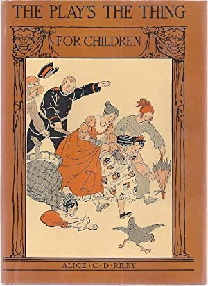 THE PLAY'S THE THING FOR CHILDREN: Riley, Alice C.D.