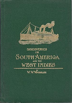 DISCOVERIES OF SOUTH AMERICA AND WEST INDIES: Wheeler, W.W.