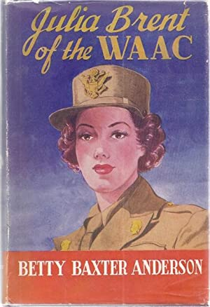 JULIA BRENT OF THE WAAC: Anderson, Betty Baxter