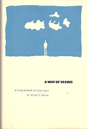 A WAY OF SEEING; A CRITICAL STUDY OF JAMES AGEE: Barson, Alfred