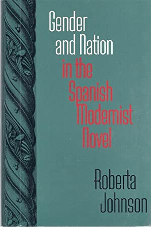 GENDER AND NATION IN THE SPANISH MODERNIST NOVEL: Johnson, Roberta