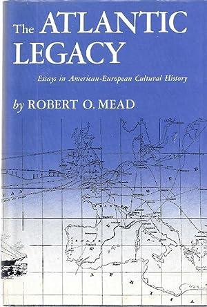 THE ATLANTIC LEGACY; ESSAYS IN AMERICAN-EUROPEAN CULTURAL HISTORY: Mead, Robert